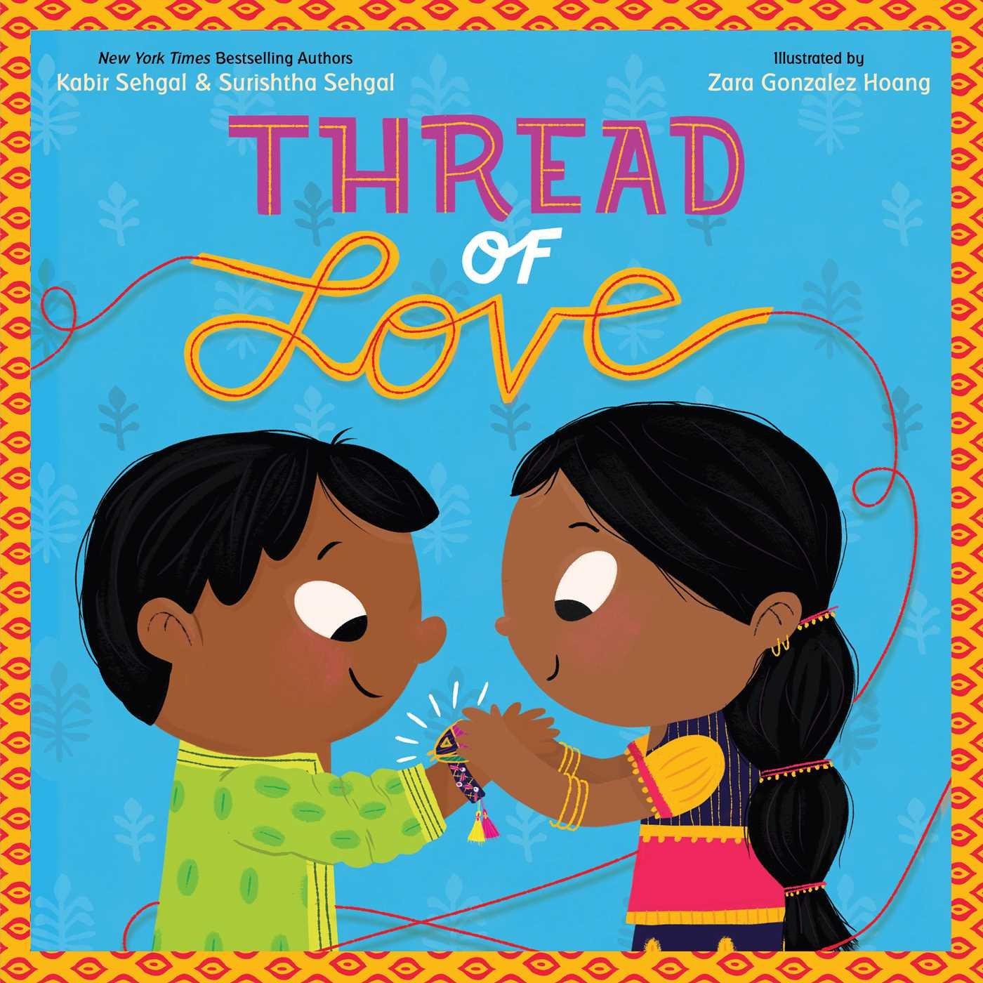 Thread of Love: Sehgal, Kabir, Sehgal, Surishtha, Hoang, Zara Gonzalez: 9781534404731: Amazon.com: Books