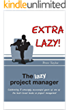 The Extra Lazy Project Manager: Celebrating 5 amazingly successful years of one of the best-loved books on project management