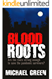 Blood Roots: Are the roots strong enough to save the pandemic survivors? (The Blood Line Trilogy Book 3)