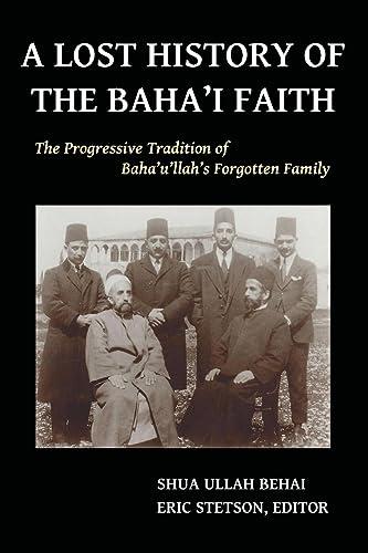 A Lost History of the Baha'i Faith: The Progressive Tradition of Baha'u'llah's Forgotten Family
