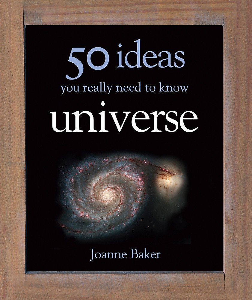50 ideas you really need to know universe joanne baker 50 ideas you really need to know universe joanne baker 9780857381231 amazon books fandeluxe Gallery