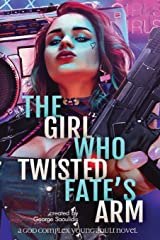 The Girl Who Twisted Fate's Arm: A God Complex Young Adult Novel (The Road Demands Tribute) (Volume 1) Paperback