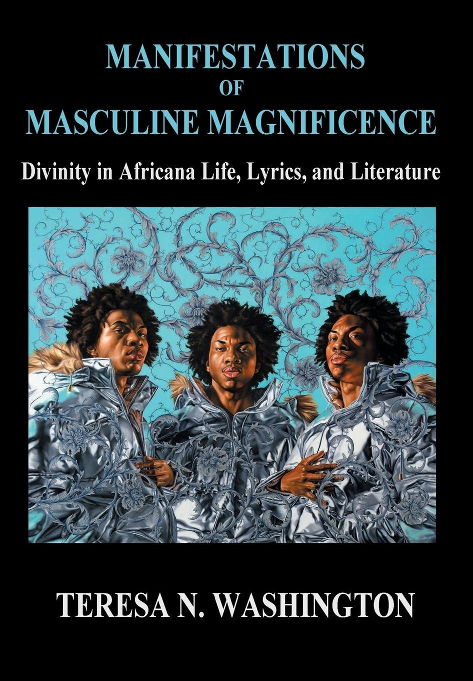 Manifestations of Masculine Magnificence: Divinity in Africana Life, Lyrics, and Literature PDF