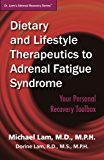 Dietary and Lifestyle Therapeutics to Adrenal Fatigue Syndrome: Your Personal Recovery Toolbox (Dr. Lam's Adrenal Recovery Series Book 4)