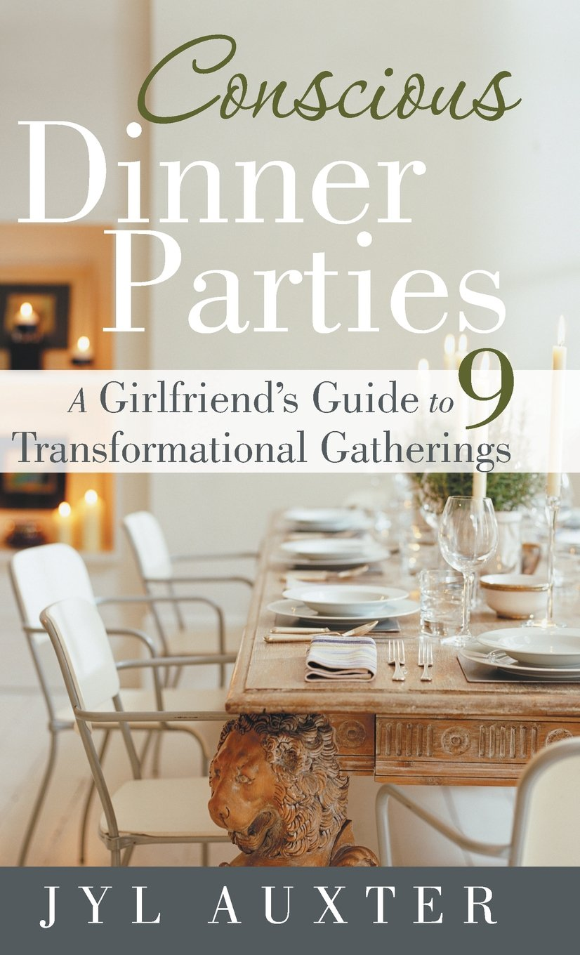Conscious Dinner Parties: A Girlfriend's Guide to 9 Transformational Gatherings ebook
