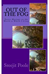 Out of the Fog: 30 Poetic Musings on the World to Which I Cling Kindle Edition