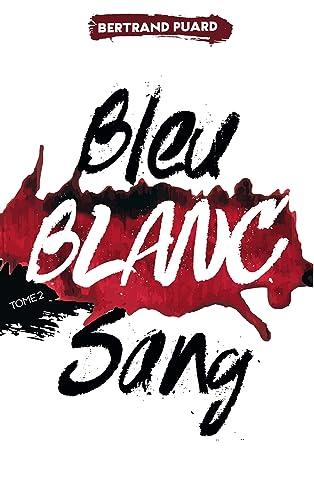 Bertand Puard - La trilogie Bleu Blanc Sang - Tome 2 Blanc