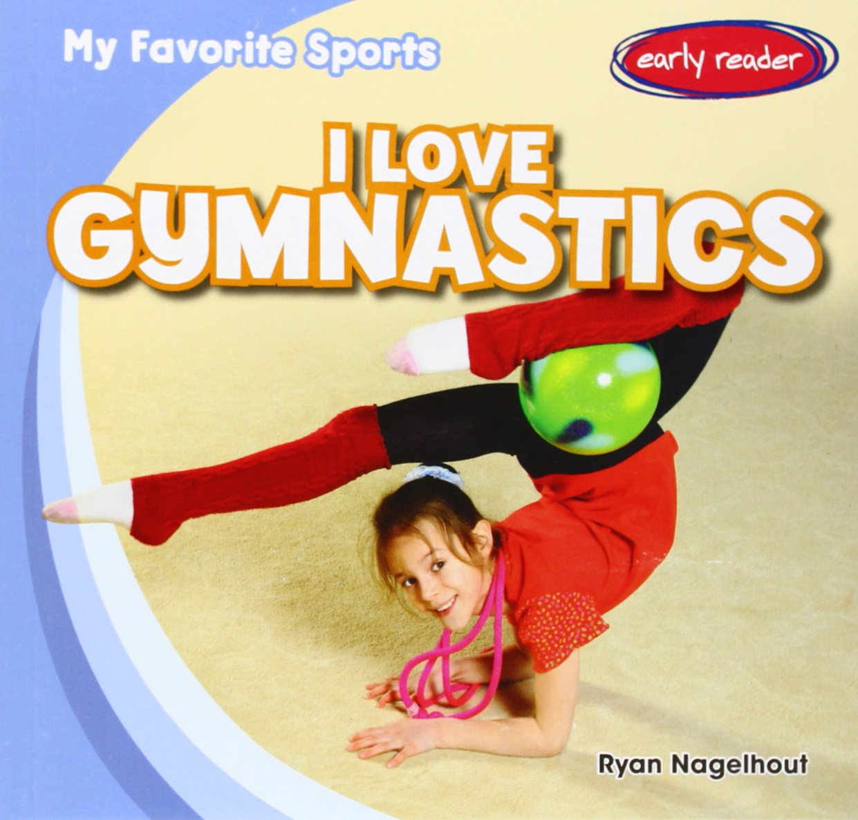 I Love Gymnastics (My Favorite Sports)