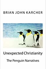 Unexpected Christianity: The Penguin Narratives Kindle Edition