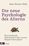 Die neue Psychologie des Alterns: Überraschende Erkenntnisse über unsere längste Lebensphase