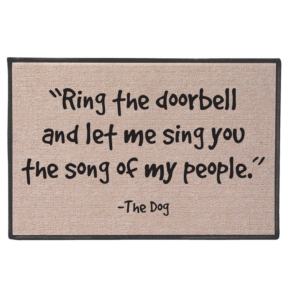 WHAT ON EARTH Funny Doormat - Ring The Doorbell and Let Me Sing The Song of My People -The Dog