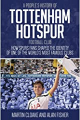 A People's History of Tottenham Hotspur Football Club: How Spurs Fans Shaped the Identity of One of the World's Most Famous Clubs Hardcover