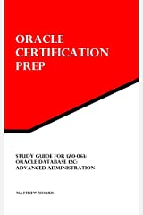 Study Guide for 1Z0-063: Oracle Database 12c: Advanced Administration: Oracle Certification Prep Kindle Edition
