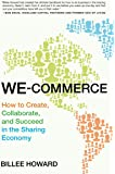 We-Commerce: How to Create, Collaborate, and Succeed in the Sharing Economy