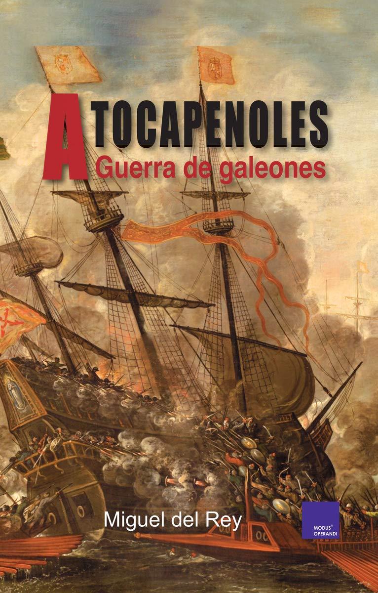 A tocapenoles: Guerra de Galeones (SOCIEDAD Y TIEMPO): Amazon.es: Del Rey Vicente, Miguel: Libros