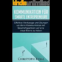 Kommunikation für smarte Entrepreneure: Effektive Werkzeuge und Übungen um deine Kommunikation mit Geschäftspartnern auf eine neue Ebene zu heben (German Edition)