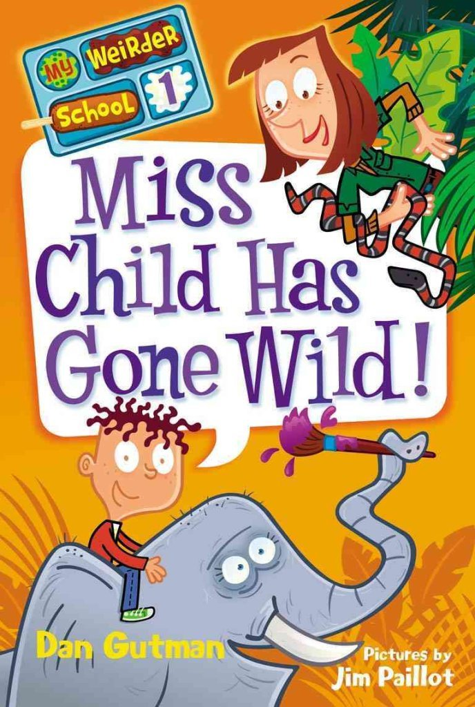 Download [Miss Child Has Gone Wild!] (By: Dan Gutman) [published: June, 2011] PDF