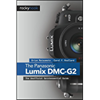 The Panasonic Lumix DMC-G2: The Unofficial Quintessential Guide