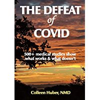 The Defeat of COVID: 500+ medical studies show what works & what doesn't (English Edition)