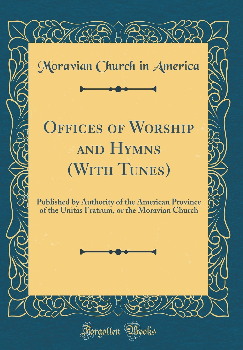 Offices of Worship and Hymns (With Tunes): Published by Authority of the American Province of the Unitas Fratrum, or the Moravian Church (Classic Reprint) pdf epub
