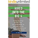 HIRED INTO THE BIG 4: 7 Step-by-Step Insider Tips for Underdogs to Get Jobs at the Largest International Accounting…