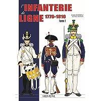 L'Infanterie de Ligne Tome 1: 1776-1820
