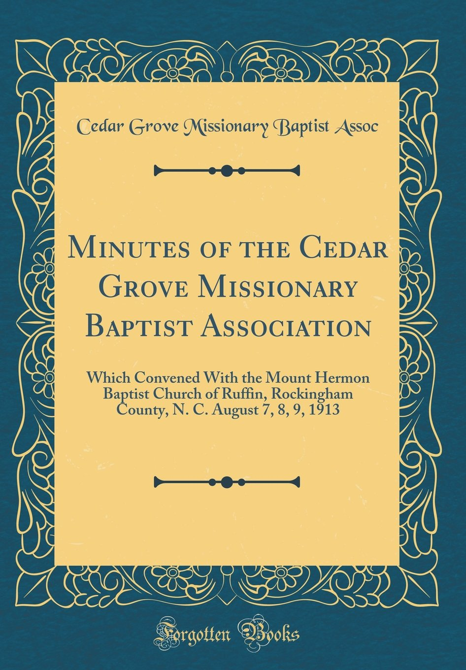 Download Minutes of the Cedar Grove Missionary Baptist Association: Which Convened with the Mount Hermon Baptist Church of Ruffin, Rockingham County, N. C. August 7, 8, 9, 1913 (Classic Reprint) pdf epub