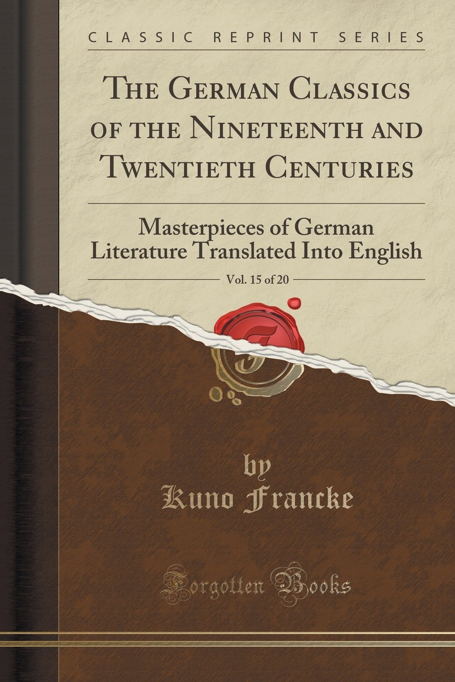 The German Classics of the Nineteenth and Twentieth Centuries, Vol. 15 of 20: Masterpieces of German Literature Translated Into English (Classic Reprint) ebook