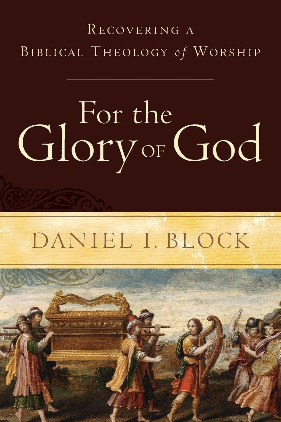 For the Glory of God: Recovering a Biblical Theology of Worship: Daniel I.  Block: 9780801098567: Amazon.com: Books