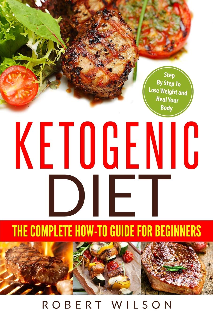 Ketogenic Diet: The Complete How-To Guide For Beginners: Ketogenic Diet For Beginners: Step By Step To Lose Weight And Heal Your Body (Volume 1) pdf