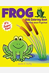 Frog Kids Coloring Book +Fun Facts about Frog & Toad: Children Activity Book for Boys & Girls Age 3-8, with 30 Super Fun Coloring Pages of Frogs, The ... (Cool Kids Learning Animals) (Volume 4) Paperback