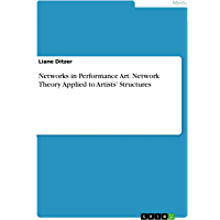 Networks in Performance Art. Network Theory Applied to Artists' Structures (English Edition)