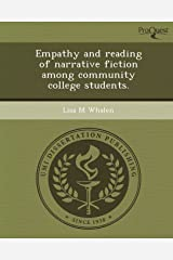 Empathy and reading of narrative fiction among community college students. Paperback
