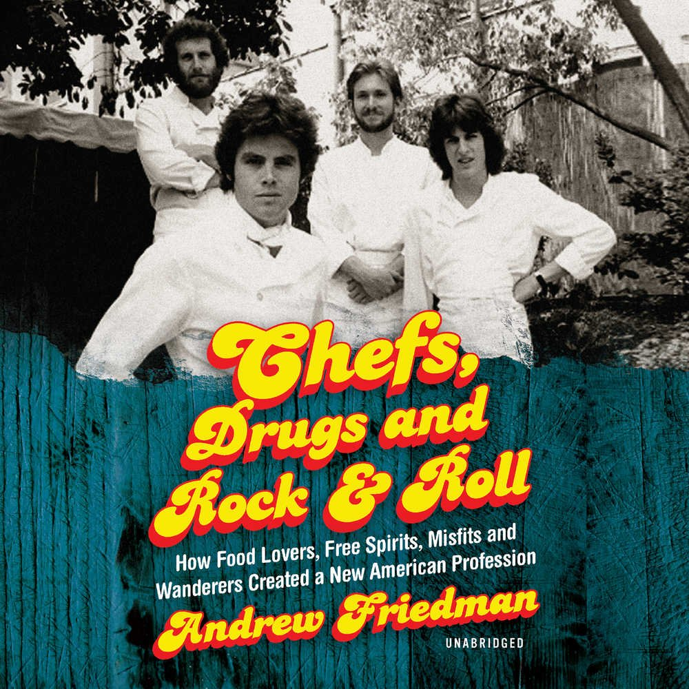 Chefs, Drugs and Rock & Roll: How Food Lovers, Free Spirits, Misfits and Wanderers Created a New American Profession; Library Edition