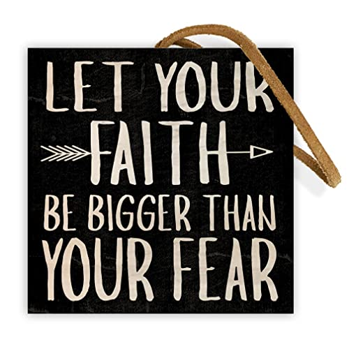 let your faith be bigger than your fear 4 inch by 4 inch