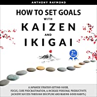 How to Set Goals with Kaizen & Ikigai: A Japanese Strategy-Setting Guide. Focus, Cure Procrastination, & Increase…
