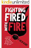 Fighting FIRED With Fire: A Guide to Coping with Job Loss, Rising from the Ashes and Igniting a Career You Love