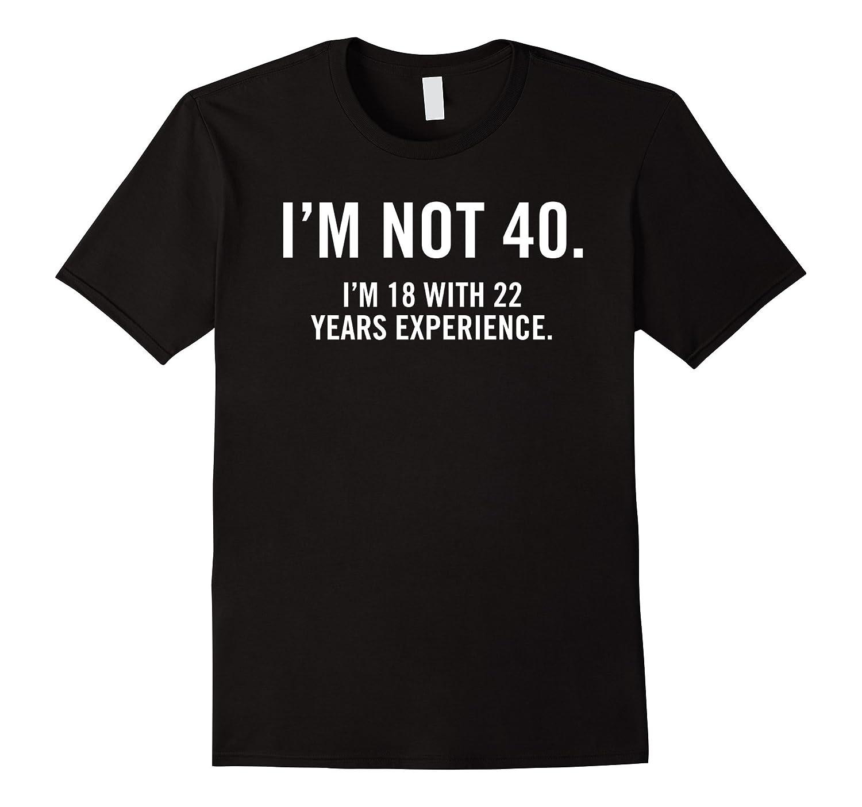 40 year old tshirt - funny 40th birthday shirts Im not 40-TH
