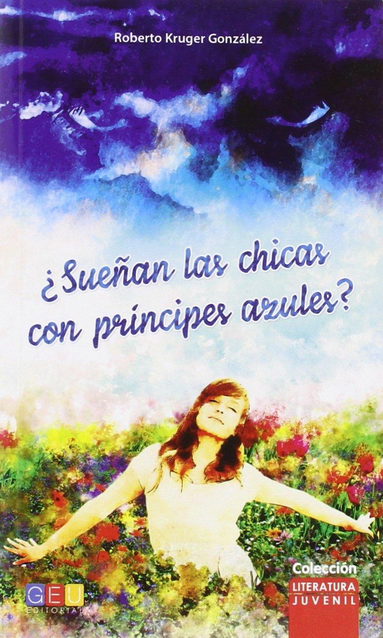 ¿Sueñan las chicas con príncipes azules? Literatura Juvenil: Amazon.es: Roberto Kruger González: Libros