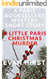 A LITTLE PARIS CHRISTMAS MURDER: A Paris Booksellers Cozy Mystery Holiday Novella (A Paris Booksellers Mystery Book 5)