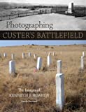Photographing Custer's Battlefield: The Images of Kenneth F. Roahen
