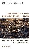 Der Mord an den europäischen Juden: Ursachen, Ereignisse, Dimensionen