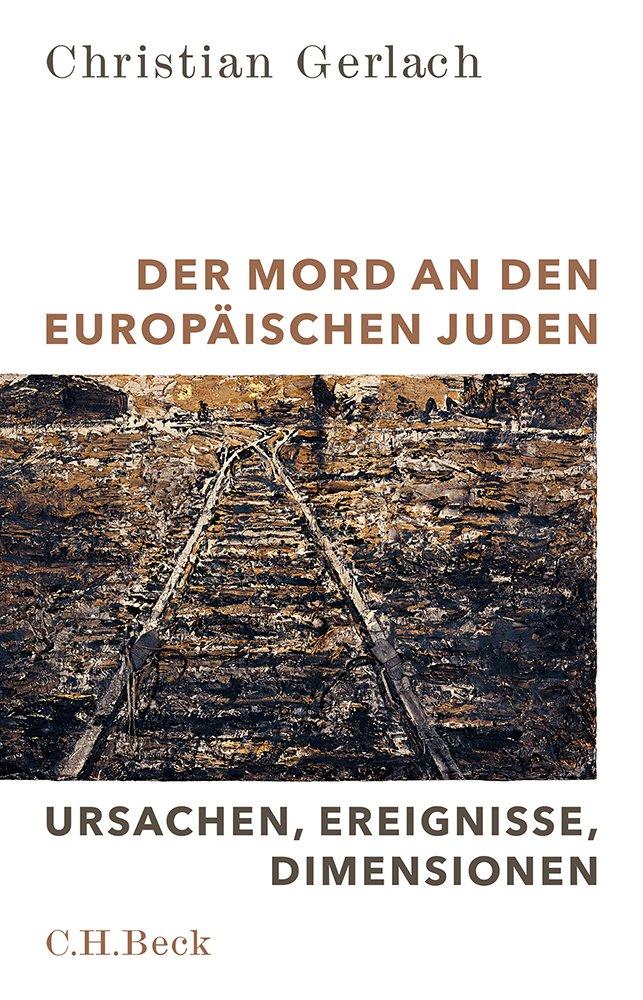 Der Mord an den europäischen Juden: Ursachen, Ereignisse, Dimensionen Gebundenes Buch – 16. März 2017 Christian Gerlach Martin Richter C.H.Beck 3406707106