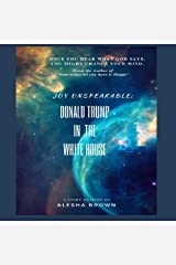 Joy Unspeakable: Trump in the White House Kindle Edition