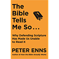 The Bible Tells Me So: Why defending Scripture has made us unable to read it (English Edition)