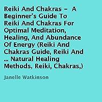 Reiki and Chakras: A Beginner's Guide to Reiki and Chakras for Optimal Meditation, Healing, and Abundance of Energy