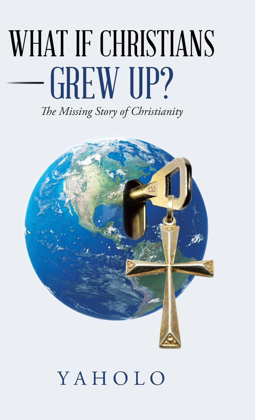 Download What If Christians Grew Up?: The Missing Story of Christianity pdf