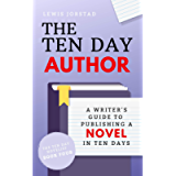 The Ten Day Author: A Writer's Guide to Publishing a Novel in Ten Days (The Ten Day Novelist Book 4)