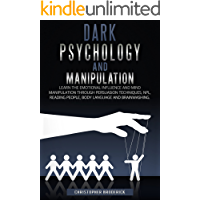 Dark Psychology and Manipulation: Learn the Emotional Influence and Mind Manipulation Through Persuasion Techniques, NPL…