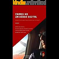 CRIMES NO UNIVERSO DIGITAL: Sobre os crimes praticados na internet